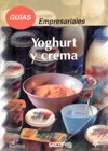 img - for Guias empresariales/ Business Guides: Yoghurt y crema/ Yoghurt and Cream (Spanish Edition) book / textbook / text book