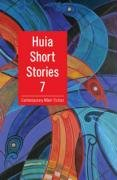Huia Short Stories 7: Contemporary Maori Fiction