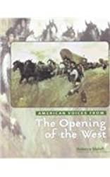 The Opening of the West (American Voices From--)