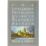 The Intelligent Traveller's Guide to Historic Britain: England, Wales, the Crown Dependencies