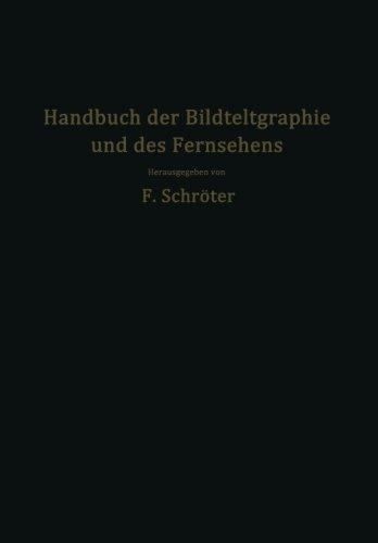 Handbuch der Bildtelegraphie und des Fernsehens: Grundlagen, Entwicklungsziele und Grenzen der elektrischen Bildfernübertragung (German Edition)