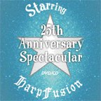 25th Anniversary Spectacular (CD and DVD) Starring HarpFusion