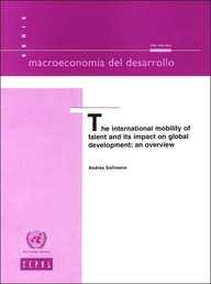 International Mobility of Talent and Its Impact on Global Development: An Overview (Macroeconomia Del Desarrollo) (Talent Mobility)