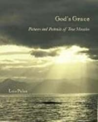 God's Grace: Pictures and Portraits of True Miracles