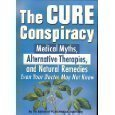 The Cure Conspiracy: Medical Myths, Alternative Therapies, and Natural Medicines Even Your Doctor May Not Know