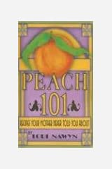 Peach 101: Recipes Your Mother Never Told You About Hardcover