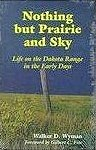 Nothing but Prairie and Sky, Walker D. Wyman, Bruce Siberts, 080612122X