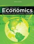 The World of Economics : Economics and the Economic System, Ganley, William, 1465203737