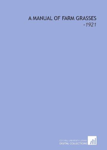 A Manual of Farm Grasses: -1921 A. S. (Albert Spear) Hitchcock
