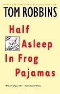 Half Asleep in Frog Pajamas by [Robbins, Tom]