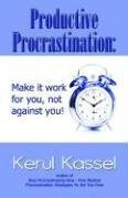 Productive Procrastination: Make it Work For You Not Against You