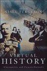 Virtual History Alternatives and Counterfactuals by Niall Ferguson (1997-06-01)