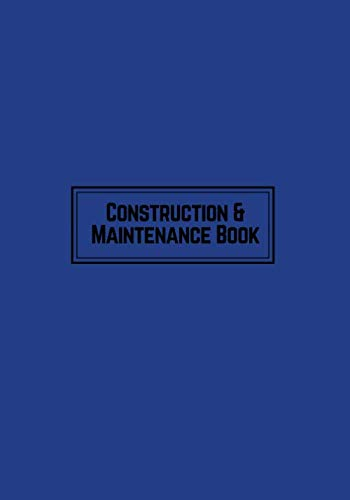 Construction & Maintenance Book: Navy Daily Activity Log Book | Jobsite Project Management Report, Site Book | Log Subcontractors, Equipment, Safety ... Notebook Diary (Building) (Volume 10)