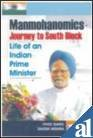 img - for Manmohanomics: Journey to South Block - Life of an Indian Prime Minister book / textbook / text book
