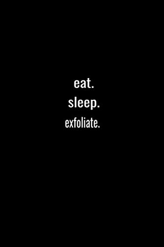 eat. sleep. exfoliate. -Lined Notebook:120 pages (6x9) of blank lined paper  journal Lined 2020: exfoliate. -Lined Notebook / journal Gift,120 Pages,6*9,Soft Cover,Matte Finish