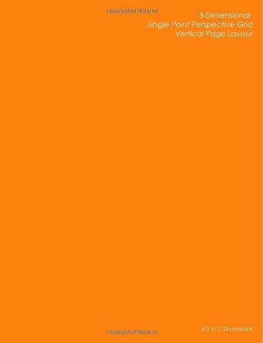 "Download 3-Dimensional Single Point Perspective Grid - Vertical Page Layout: 8.5""x11"" Orange Design Sketchbook - Straight Edge Perspective 3D Paper pdf epub"