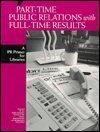 Part-Time Public Relations With Full-Time Results: A Pr Primer for Libraries