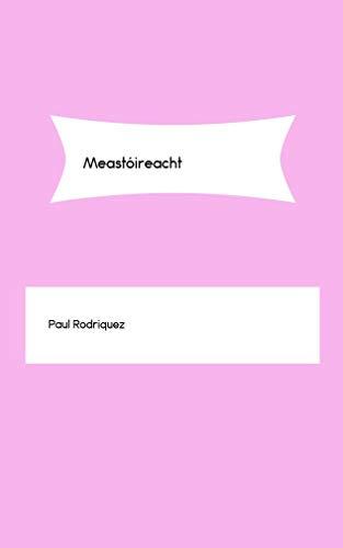 2a55f06c96903 Amazon.com: Meastóireacht (Irish Edition) eBook: Paul Rodriquez ...