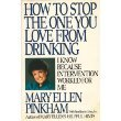 How to Stop the One You Love from Drinking, Family in Crisis, Inc. Staff and Mary E. Pinkham, 0399131582