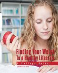 Finding Your Weigh to a Healthy Lifestyle : A College Guide, Ilkay, Jasmin, 0757594212