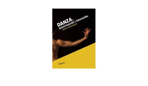 Danza, investigación y educación. Danza e ideología s ...