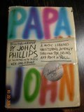 Papa John: An Autobiography (of the Mamas and the Papas): A Music Legend's Shattering Journey Though Sex, Drugs, and Rock 'n' Roll