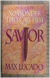 No Wonder They Call Him the Savior, Max Lucado, 0913367559
