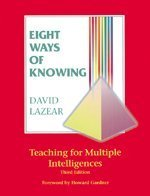 Eight Ways of Knowing: Teaching for Multiple Intelligences