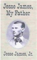 Jesse James, My Father: The First and Only True Story of His Adventures Ever Written