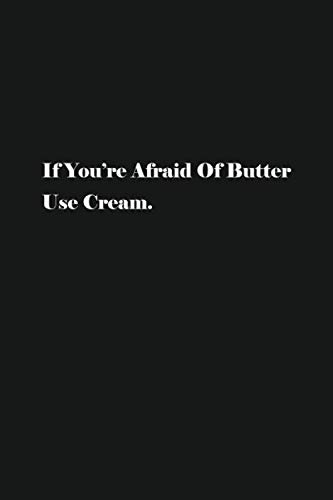 If You're Afraid Of Butter Use Cream.: Blank Recipe Notebook To Write In Your Own Favorite Recipe (Butter Cookie Re)