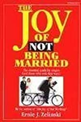 The Joy of Not Being Married: The Essential Guide for Singles (And Those Who Wish They Were)