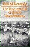 The Rise and Fall of British Naval Mastery, Kennedy, Paul M., 0948660015