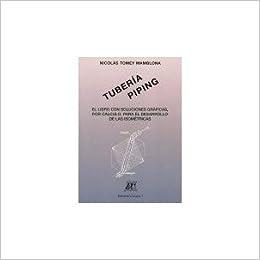 Tuberia Piping: El Libro Con Soluciones Graficas, Por Calculo, Para El Desarrollo De Las Isometricas. Precio En Dolares: NICOLAS TOMEY MAMBLONA, ...
