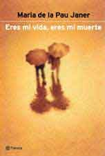 Eres Mi Vida, Eres Mi Muerte (Spanish Edition) by Planeta Pub Corp