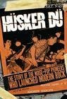 Read Online Husker Du: The Story of the Noise-Pop Pioneers Who Launched Modern Rock [Hardcover] pdf