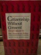 Citizenship Without Consent: Illegal Aliens in the American Policy (Yale Fastback, No 29)