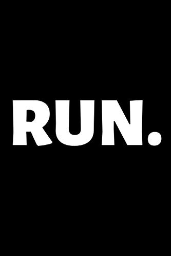 Run: Runner Journal & Running Run Notebook - Sport Motivational Quotes Diary To Write In (110 Pages, 6 x 9 in) Gift For Runners, Athletes, Kids, Coach, Woman (Running Notebooks)
