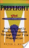 Preflight : Avoiding Costly Printout Problems Through Proper File Preparation, Muir, Peter I., 1893190064