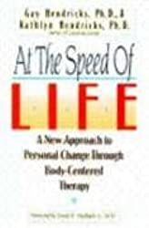 At the Speed of Life: A New Approach to Personal Change Through Body-Centered Therapy