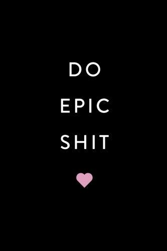 Inspirational Notebook: Do Epic Shit!