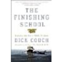 The Finishing School: Earning the Navy SEAL Trident by Couch, Dick [Three Rivers Press, 2005] (Paperback) [Paperback]