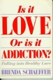 Is It Love or Is It Addiction?, Brenda Schaeffer, 0062554719