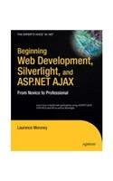 Beginning Web Development, Silverlight, and ASP.NET AJAX: From Novice to Professional Beginning Web Development