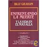 Enfrentando la Muerte y la Vida en el Mas Alla, Billy Graham, 0945792255