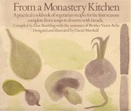 From a Monastery Kitchen: A Practical Cookbook of Vegetarian Recipes for the Four Seasons Complete from Soups to Desserts with Breads ()