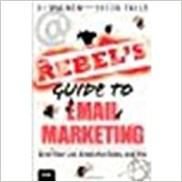 Rebel's Guide to Email Marketing Grow Your List, Break the Rules, and Win [Que Biz-Tech] by Waldow, DJ, Falls, Jason [Que Publishing,2012]