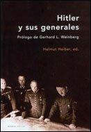 Hitler y sus generales: Prólogo de Gerhard L. Weinberg (Memoria Crítica)