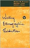 Writing Ethnographic Fieldnotes (text only) 1st (First) edition by R. M. Emerson,R. I. Fretz,L. L. Shaw