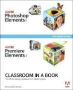 Adobe Photoshop Elements 6 and Adobe Premiere Elements 4 Classroom in a Book Collection -
