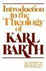 An Introduction to the Theology of Karl Barth, Geoffrey W. Bromiley, 0802818048